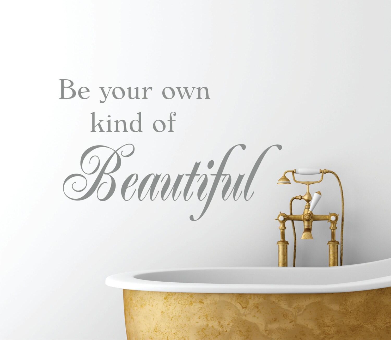 Be Your Own Kind Of Beautiful Vinyl Wall Decal Bathroom - Wall decals bathroom