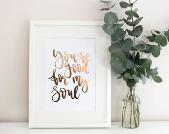 You're Good For My Soul - Rose Gold Foil Print -  Hand Lettered Print A4 - Love Quote - Copper Wall Art - Real Foil Calligraphy Type