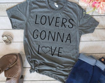 Lovers Gonna Love Shirt - Graphic Tee