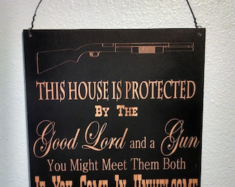 Sign, Gun sign, This House is Protected Sign by the good Lord and a gun, if you come in unwelcome you might meet them both.