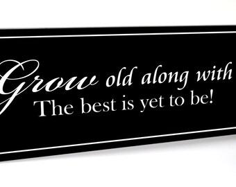 Grow old along with me the best is yet to be Carved Engraved Wood Sign 7x20