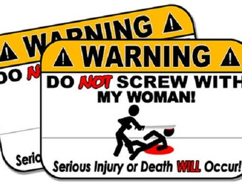 "Do Not Screw with my Woman!  2 pack of Funny Warning Stickers for Vehicles, Tool Boxes, Lunch Boxes, Bumper Stickers,  each is 4"" wide"