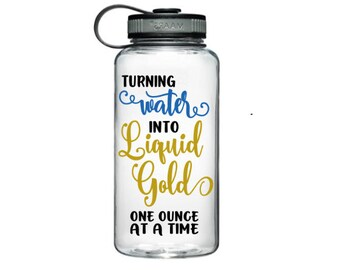 Turning Water into Liquid Gold - One Ounce at a Time - Accountability Water Bottle - Motivation Water Bottle