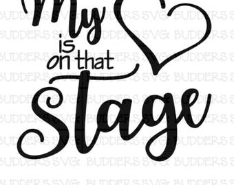 My Heart is on that Stage SVG, Dance svg, Dance Cut File, Dance Mom, Dance Dad, Custom svg, custom cut file