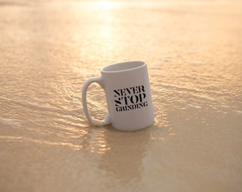 """Motivational Quote Coffee Mug • """"Never Stop Grinding"""" • Inspirational Mug • Motivational Mug • Custom Mug"""