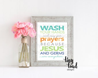 Wash Your Hands and Say Your Prayers Because Jesus and Germs are Everywhere, Wall Print, W1016