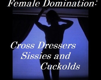 "Mature: ""Female Domination- Cross Dressers, Sissies and Cuckolds"" covers title topics, BDSM, Book, E-Book, Erotica, (Book in PDF format)"