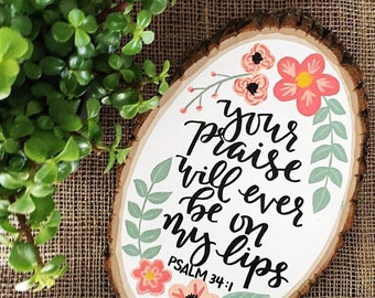 Psalm 34:1 | Wood Slice Art | Your praise will ever be on my lips | Christian inspiration | floral wood slice | Bible verse