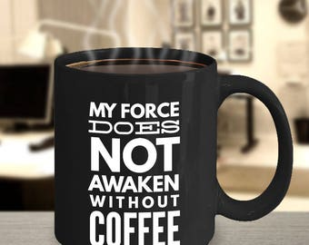 My Force is not Awaken without Coffee - Funny Star Wars coffee mug