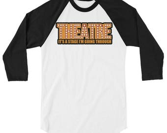 Theatre It's A Stage I Am Going Through 3/4 sleeve Raglan Shirt Actors for Stage and Screen Buffs, Comedy , Drama; Going Out for the Evening