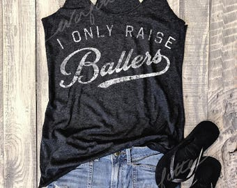I Only Raise Ballers....Gym Tank, Funny Shirt, Yoga Vest, Workout Top, Gym Vest, Sports Mom, Lift, Team Mom, Strong, Racerback