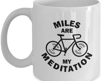 Miles are My Meditation Funny Bicycle Mug Gift Cycling Love Riding Cycle Bicycling Ride Bike Sarcastic Coffee Cup