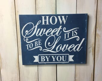 How Sweet it is to be Loved by You- Wooden Sign- Rustic Sign- Home Decor- Wall Art- Farmhouse Sign- Love Sign- Romantic Sign- Gift for Her