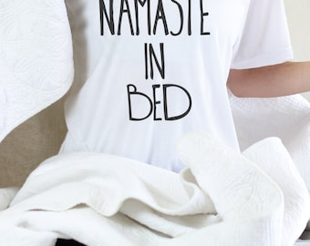 Namaste In Bed - Graphic Tee - Namaste In Bed - Namaste In Bed Shirt - Funny Yoga - Funny Yoga Shirt - Yoga - Yoga Clothes - Graphic Tee 2