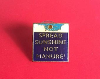 Vintage Lapel Pin - Spread Sunshine Not Manure