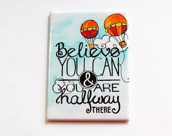 Inspirational Magnet, Fridge magnet, Kitchen magnet, ACEO, stocking stuffer, Words of wisdom, believe your can, believe in yourself (4439)