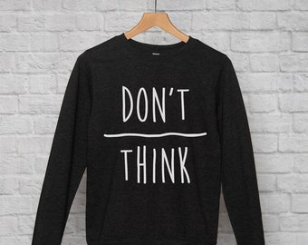 Don't Over Think sweatshirt // hipster clothing / hipster jumper / hipster sweater / happiness sweater / positivity sweater