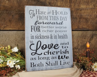 Wedding vows rustic style To have and to hold.Great for Wedding or Anniversary Distressed & Antiqued We can chg any words  personalize free