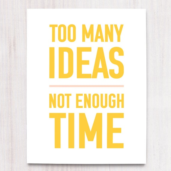 Too Many Ideas Not Enough Time Printable Wall Art Office Wall