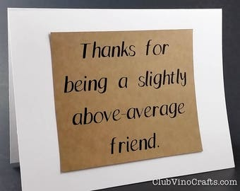 Friendship Card - Thanks for being a slightly above-average friend.
