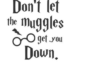 Don't let the muggles get you down svg file