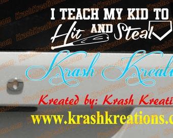 I teach my kid to Hit & Steal window decal, Baseball Window Decal, Sports , I teach my son, I teach my girl, I coach my kids