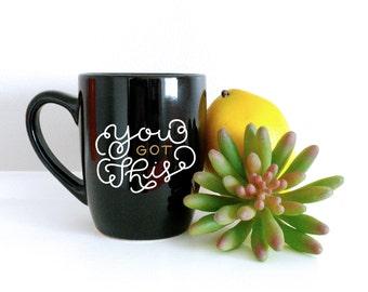 You Got This   Hand Lettered Mug
