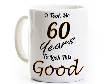 60th Birthday Gift Coffee Mug - It Took Me 60 Years To Look This Good - 60 Years Old Travel