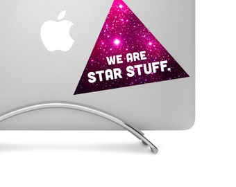 We Are Star Stuff 03 - Printed vinyl decal - Perfect for laptops, tablets, cars, trucks, SUVs and more!