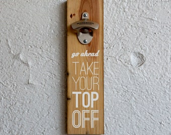 Take Your Top Off Reclaimed Wood Bottle Opener