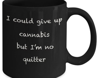 I could give up cannabis but i'm no quitter  cannabis mug  cannabis coffee mug  funny cannabis mug