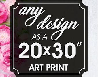 Print & Mail Service - (20x30 inch Unframed Art Print) Print Any Design - Keep Calm Shop Art Prints