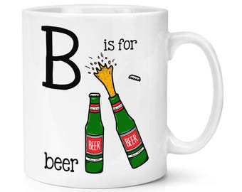 B Is For Beer 10oz Mug Cup