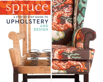 Spruce BOOK - A Step-by-Step Guide to Upholstery and Design - Amanda Brown