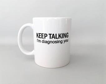 Keep Talking I'm Diagnosing You Mug, I'm Diagnosing you mug, Psychology Gift, Psychology Mug, Funny Psych Mug, Doctor Mug, Funny Mug, SLP