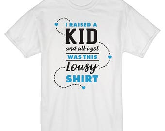 "Father's/Mother's Day ""I raised a kid and all I got..."" Inspired Design T-Shirt!"
