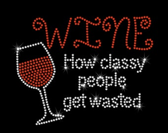 Wine How Classy People Get Wasted Rhinestone Bling Iron on Heat Transfer