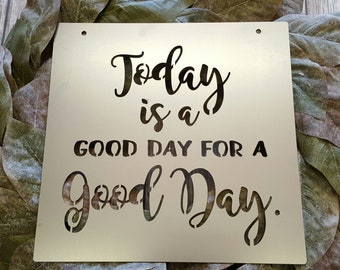 Today Is A Good Day For A Good Day - Metal Sign