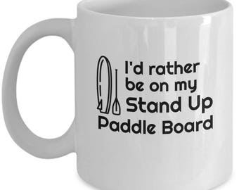 Stand-Up Paddle Board Mug, I'd rather be on my stand up paddle board, SUP Mug, Funny Mugs