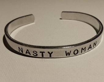 """Nasty Woman - Hand-Stamped Aluminum Cuff Bracelet - 1/4"""" wide band- Women's Rights/Equality"""