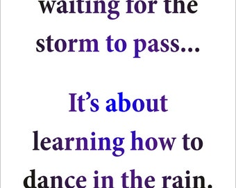 Motivational Quote - Dancing in the Rain - Instant Digital Download Print Yourself