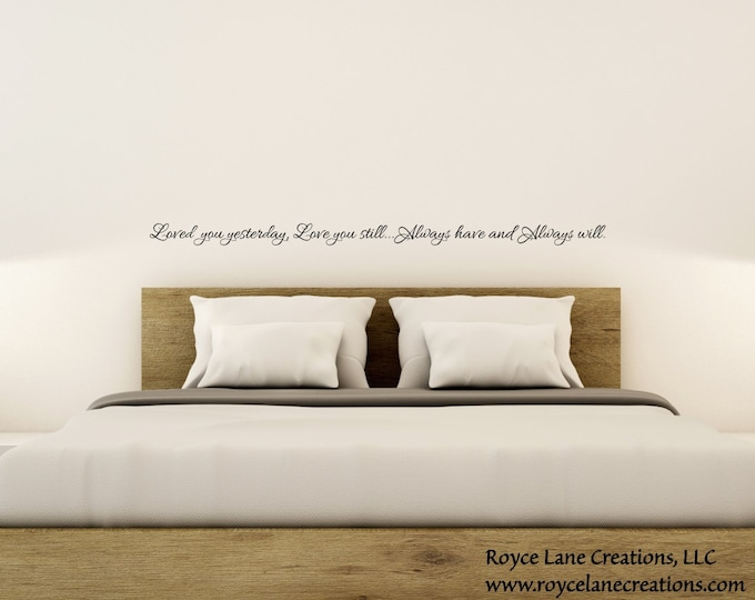 Loved You Yesterday Love You Still Always Have Always Will Decal 100 / Love Wall Decal  / Love Wall Quotes  / Master Bedroom Wall Decal
