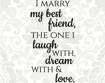 Today I marry my best friend, the one I laugh with, dream with and love (SVG, PDF, Digital File Vector Graphic)