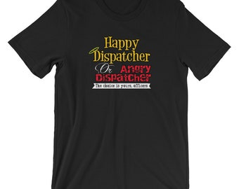 Funny Police Dispatching Unisex t-shirt, Thin Gold Line, 911 Dispatcher, Happy Dispatcher Or Angry Dispatcher, The Choice is Yours Officers