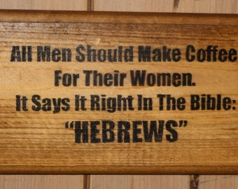 Coffee Wooden Sign, Hebrews Wooden Sign, Wood Sign, Wooden Sign, Hand Made Wooden Sign ELWW0010
