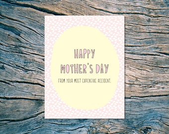 NEW - Happy Mother's Day (from your most expensive accident.) - A2 folded note card & envelope - SKU 379