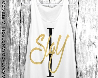 I SLAY Shirt Tank Top Gift for Her Bridesmaid Gift Bachelorette Bridal Party Shirts Girlfriend Gift for Mom Brunch Vegas Shirts Concert