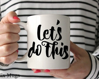 Let's Do This Mug Inspirational Mug Motivational Mug Mugs with Sayings Mugs with Quotes Coworker Mug Office Mugs Motivational Gifts Q311