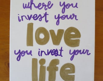 Where You Invest Your Love You Invest Your Life Canvas