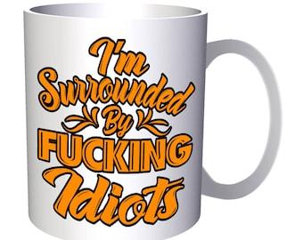 I Am Surrounded By F****** Idiots 11oz Mug s173